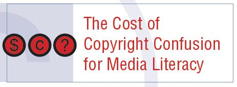 The Cost of Copyright Confusion  for Media Literacy